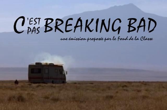 « C'est pas Breaking Bad», l'émission éducative… mais pas trop