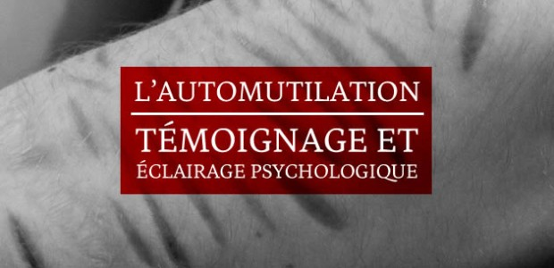 L'automutilation : témoignage et éclairage psychologique