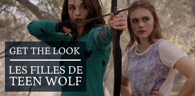 Get The Look – Les filles de Teen Wolf