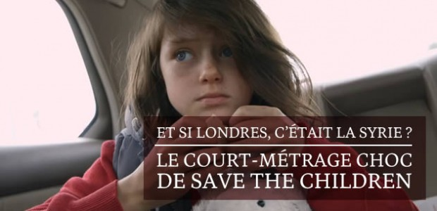 Et si Londres, c'était la Syrie ? Le court-métrage choc de Save the Children