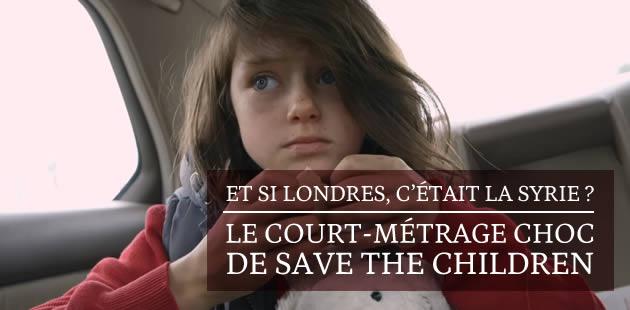 Et si Londres, c'était la Syrie ? Le court-métrage choc de Save the Children