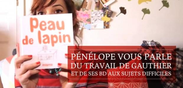 Pénélope vous parle du travail de Gauthier et de ses BD aux sujets difficiles