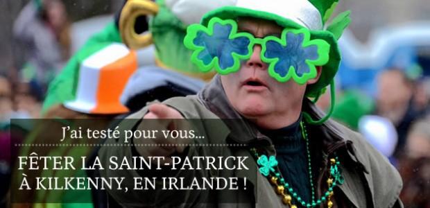 J'ai testé pour vous… fêter la Saint-Patrick à Kilkenny, en Irlande !