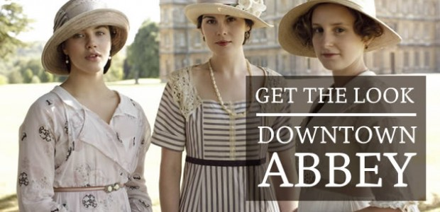 Get The Look — Downton Abbey