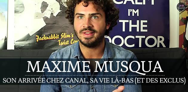 Maxime Musqua, sa vie au Petit Journal (et des exclus)
