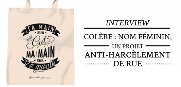 Colère : Nom féminin, un projet anti-harcèlement de rue — Interview