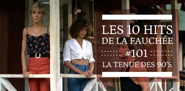 Les 10 hits de la fauchée #101 – La tenue des 90's