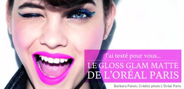 Gloss Glam Matte de L'Oréal Paris : le test !
