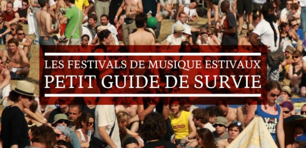 Les festivals de musique estivaux : petit guide de survie