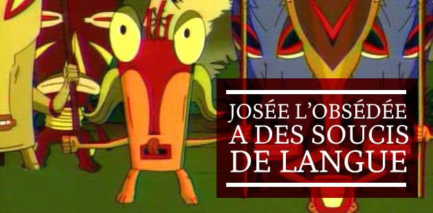 Josée l'Obsédée a des soucis de langue