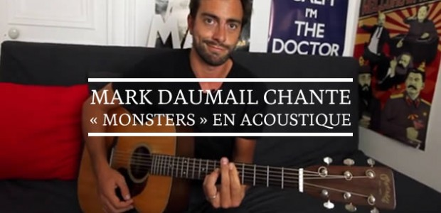 Mark Daumail chante « Monsters » en acoustique