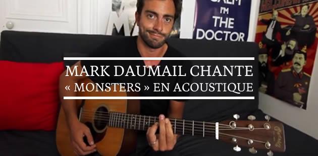 Mark Daumail chante «Monsters » en acoustique