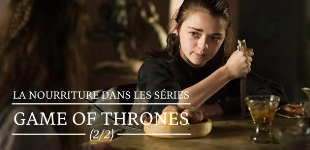 La nourriture dans les séries : Game of Thrones (2/2)