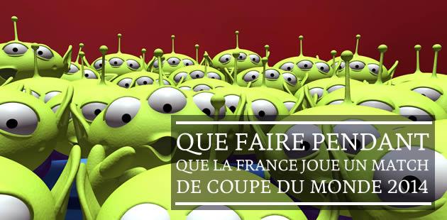 Que faire pendant que la France joue un match de Coupe du Monde 2014