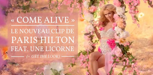 « Come Alive », le nouveau clip de Paris Hilton feat. une licorne (+ Get the Look)