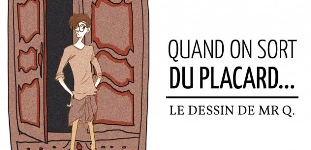 Quand on sort du placard… – Le dessin de Mr Q.