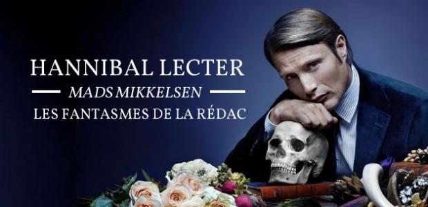 Hannibal Lecter (Mads Mikkelsen) — Les fantasmes de la rédac