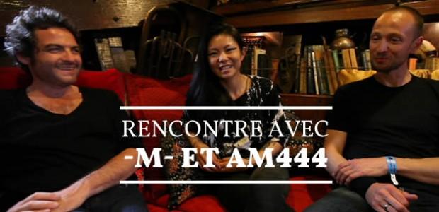 Rencontre avec -M- et AM444