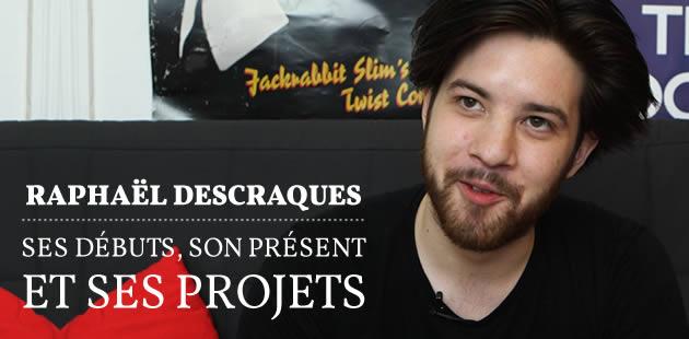 Raphaël Descraques, ses débuts, son présent et ses projets