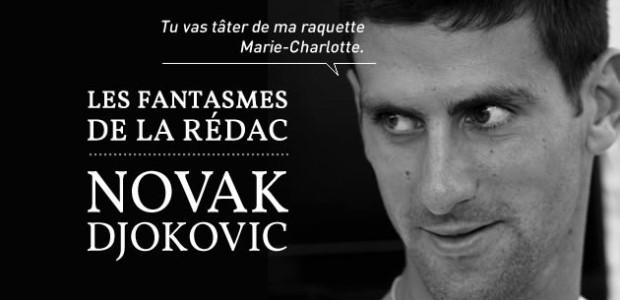 Novak Djokovic – Les Fantasmes de la Rédac