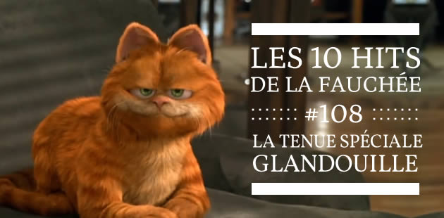 Les 10 Hits de la Fauchée #108 — La tenue spéciale glandouille