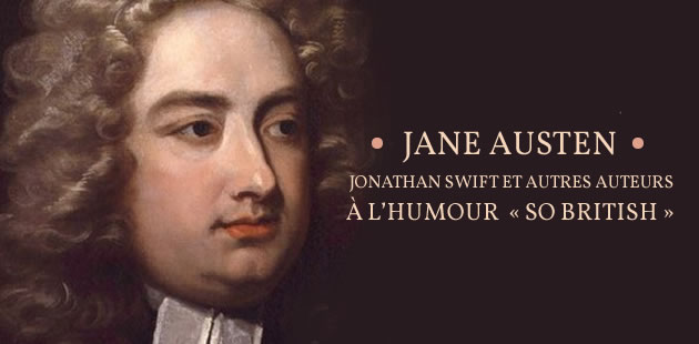 Jane Austen, Jonathan Swift et autres auteurs à l'humour « so british »