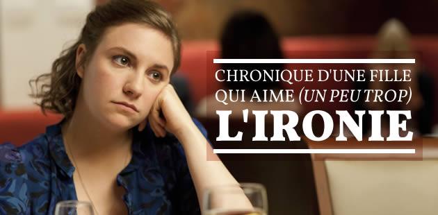 Chronique d'une fille qui aime (un peu trop) l'ironie