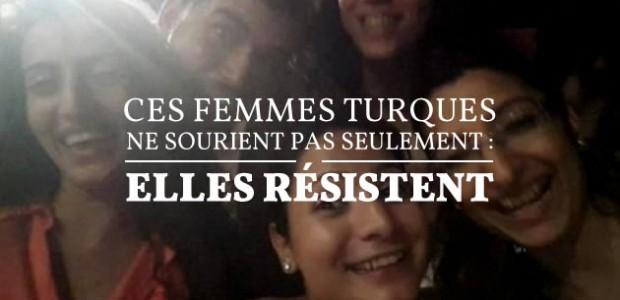 Ces femmes turques ne sourient pas seulement : elles résistent