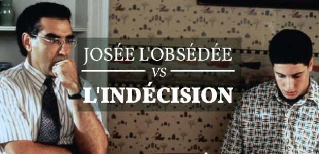 Josée l'Obsédée VS l'indécision