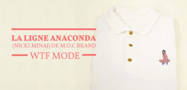 La ligne Anaconda (Nicki Minaj) de M.O.C Brand — WTF Mode
