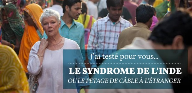 J'ai testé pour vous… le syndrome de l'Inde, ou le pétage de câble à l'étranger