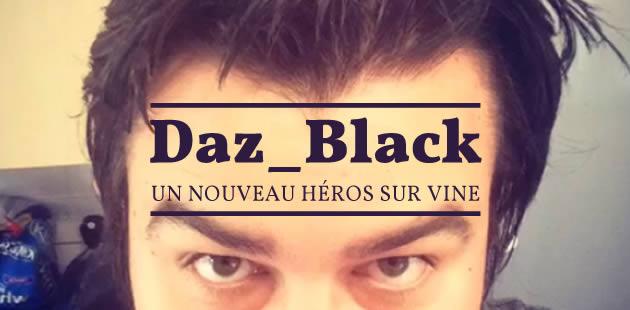 Daz_Black, un nouveau héros sur Vine