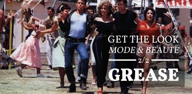 Get the Look mode & beauté — Grease (2/2)
