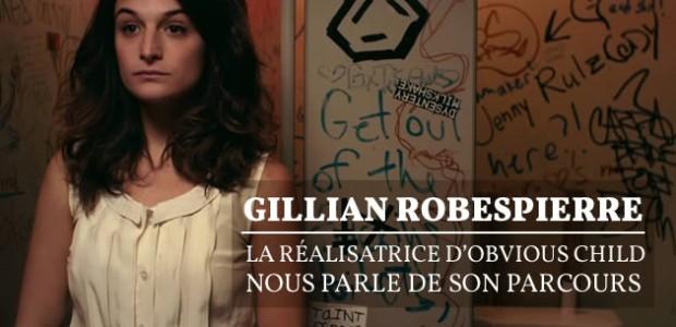 Gillian Robespierre, la réalisatrice d'Obvious Child, nous parle de son parcours