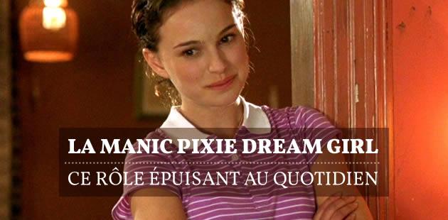 La Manic Pixie Dream Girl, ce rôle épuisant au quotidien