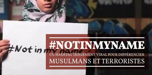 #NotInMyName, un hashtag tristement viral pour différencier musulmans et terroristes