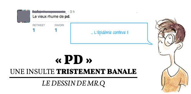 «PD », une insulte tristement banale — Le Dessin de Mr.Q