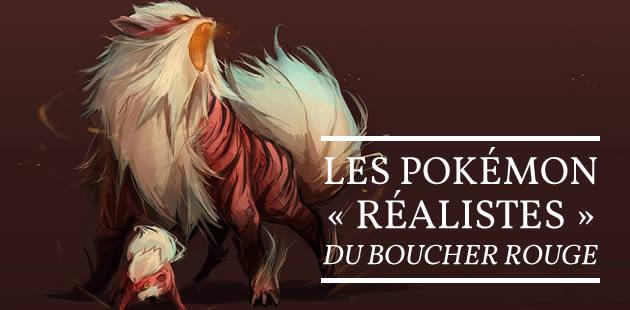 Les Pokémon « réalistes » du Boucher Rouge