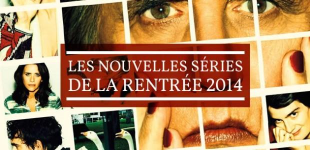 Les nouvelles séries de la rentrée 2014