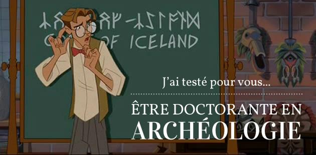 J'ai testé pour vous… être doctorante en archéologie