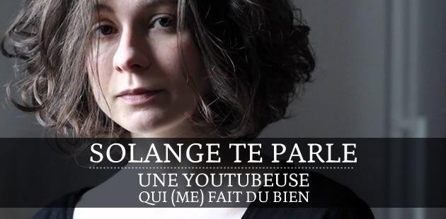 SolangeTeParle, une youtubeuse qui (me) fait du bien