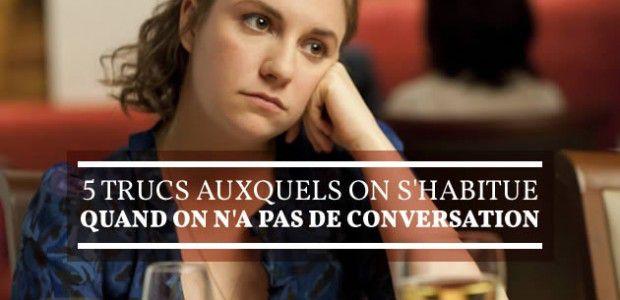 5 trucs auxquels on s'habitue quand on n'a pas de conversation