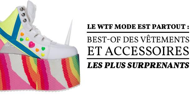 Le WTF mode est partout : best-of des vêtements et accessoires les plus surprenants