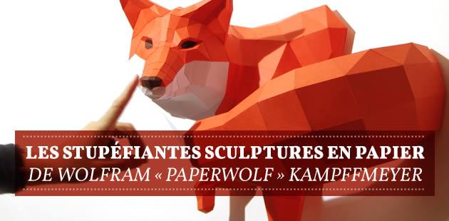 Les stupéfiantes sculptures en papier de Wolfram «Paperwolf » Kampffmeyer
