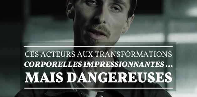 Ces acteurs aux transformations corporelles impressionnantes… mais dangereuses