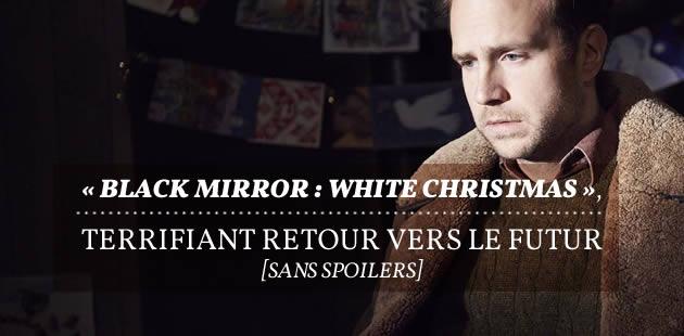 «Black Mirror : White Christmas», terrifiant retour vers le futur [sans spoilers]