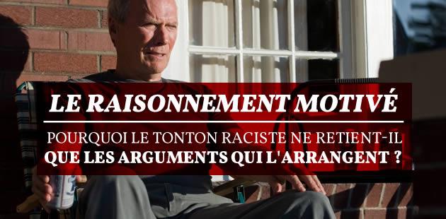 Le raisonnement motivé : pourquoi le tonton raciste ne retient-il que les arguments qui l'arrangent ?