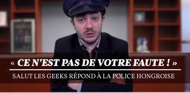« Ce n'est pas de votre faute ! » : Salut Les Geeks répond à la police hongroise