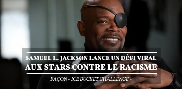 Samuel L. Jackson lance un défi viral aux stars contre le racisme, façon « Ice Bucket Challenge »