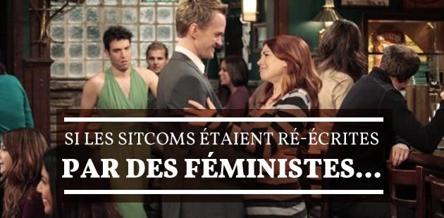 Si les sitcoms étaient ré-écrites par des féministes…